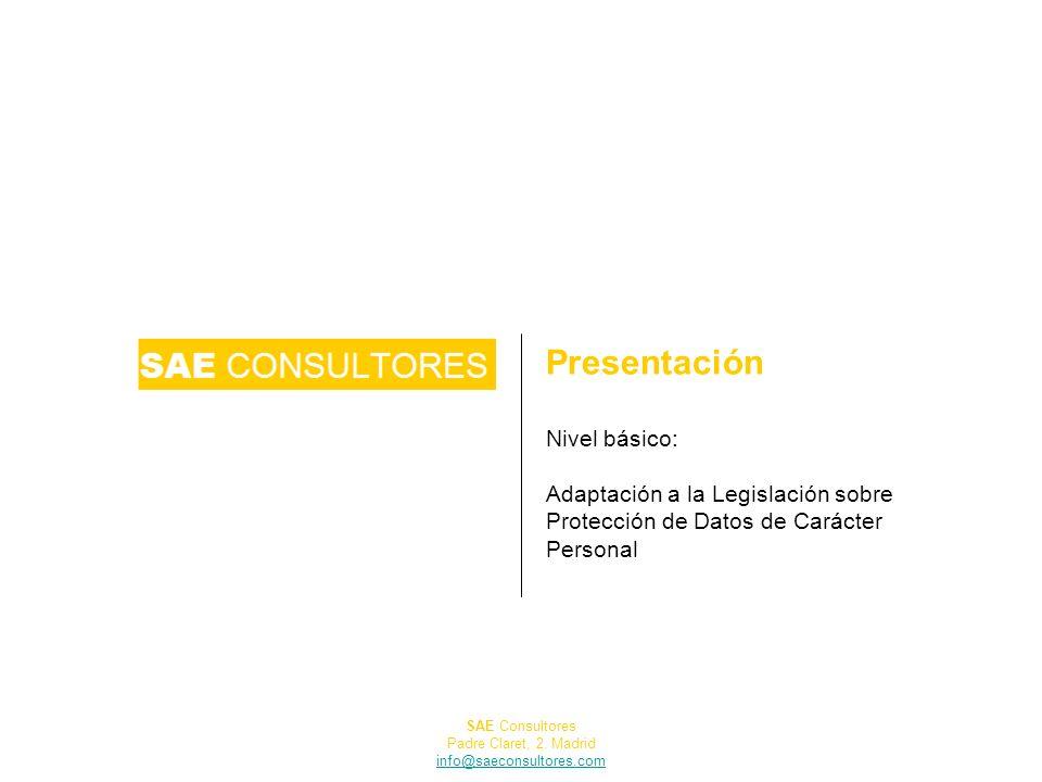 Presentación Nivel básico: Adaptación a la Legislación sobre Protección de Datos de Carácter Personal SAE Consultores Padre Claret, 2. Madrid info@sae