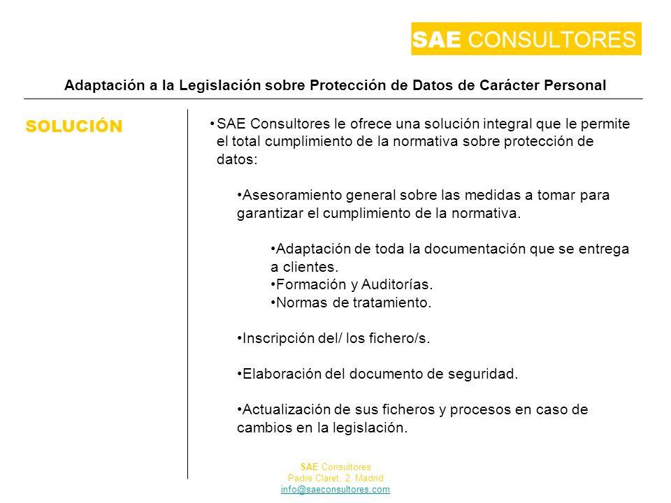 Adaptación a la Legislación sobre Protección de Datos de Carácter Personal SOLUCIÓN SAE Consultores le ofrece una solución integral que le permite el total cumplimiento de la normativa sobre protección de datos: Asesoramiento general sobre las medidas a tomar para garantizar el cumplimiento de la normativa.
