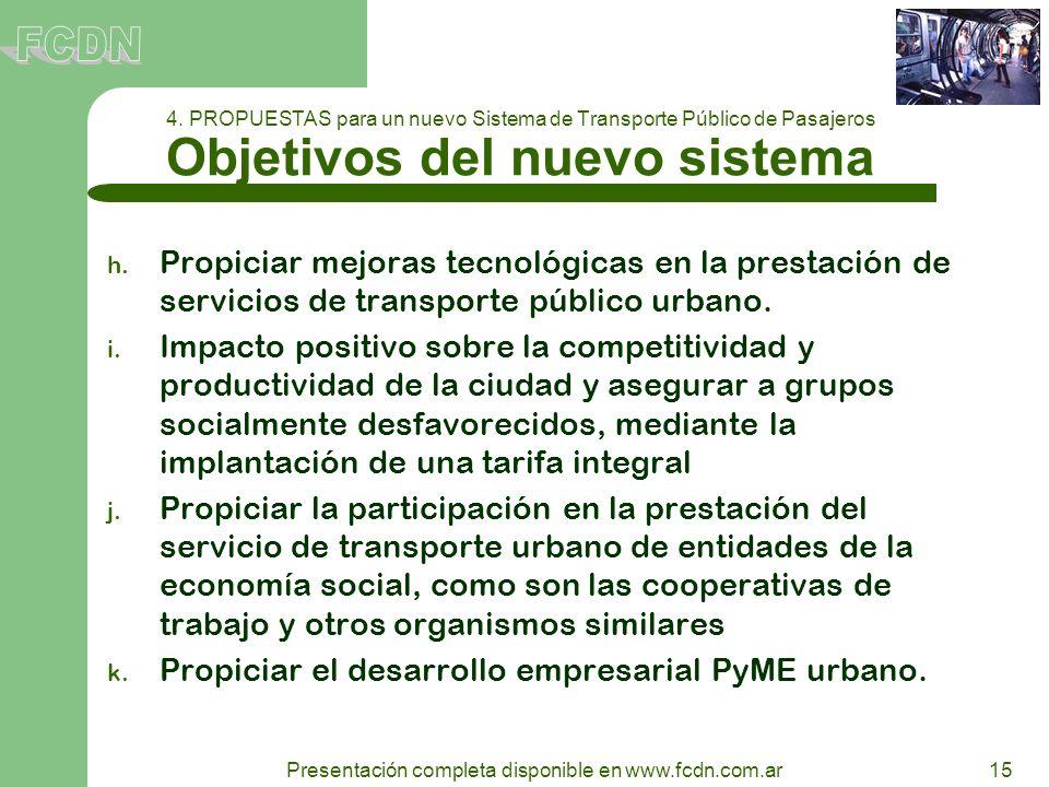 15 Presentación completa disponible en www.fcdn.com.ar 4. PROPUESTAS para un nuevo Sistema de Transporte Público de Pasajeros Objetivos del nuevo sist