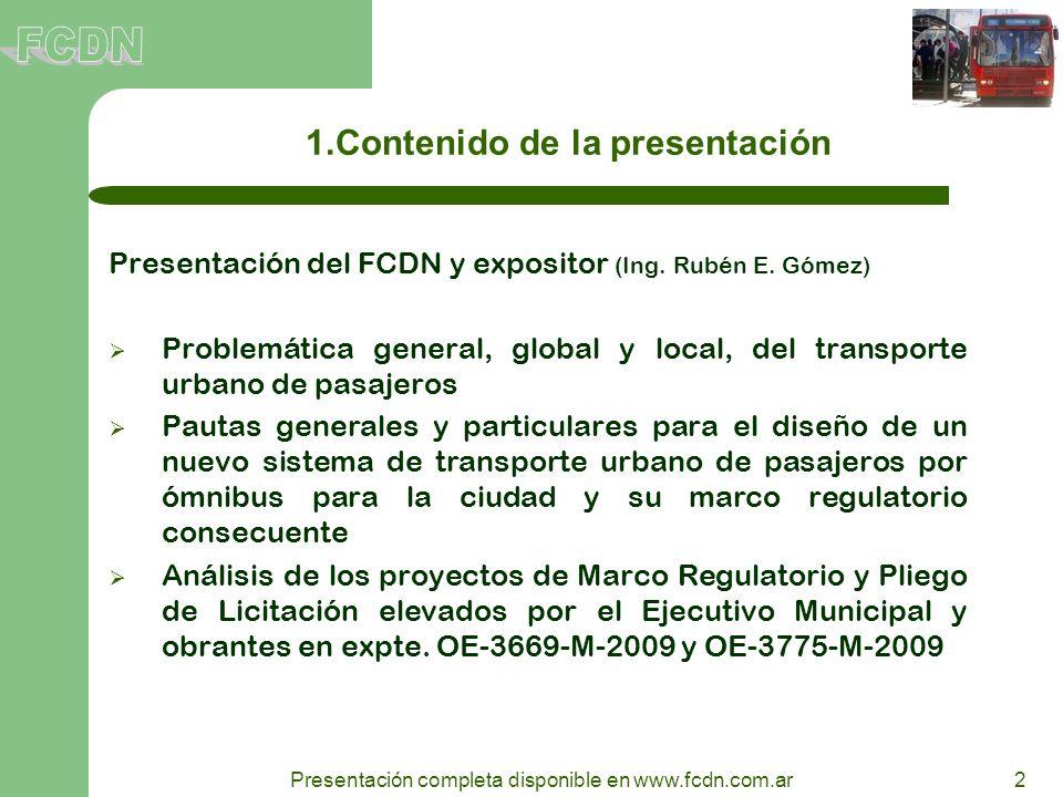 2 Presentación completa disponible en www.fcdn.com.ar 1.Contenido de la presentación Presentación del FCDN y expositor (Ing. Rubén E. Gómez) Problemát