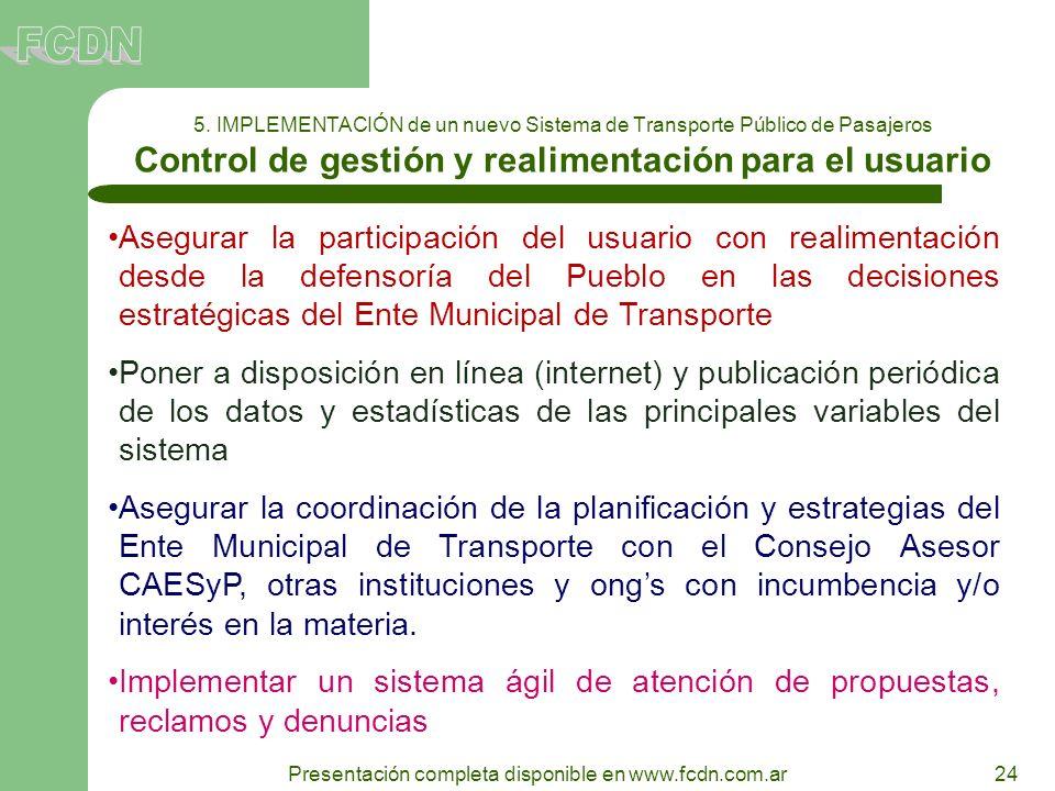 24 Presentación completa disponible en www.fcdn.com.ar 5. IMPLEMENTACIÓN de un nuevo Sistema de Transporte Público de Pasajeros Control de gestión y r