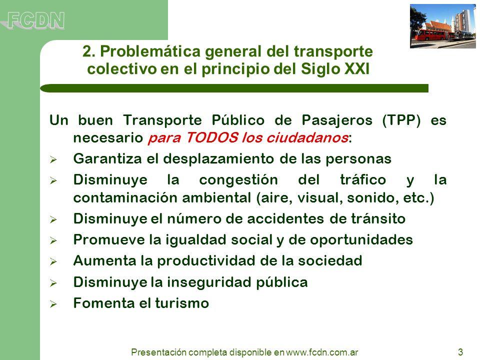 3 Presentación completa disponible en www.fcdn.com.ar 2. Problemática general del transporte colectivo en el principio del Siglo XXI Un buen Transport