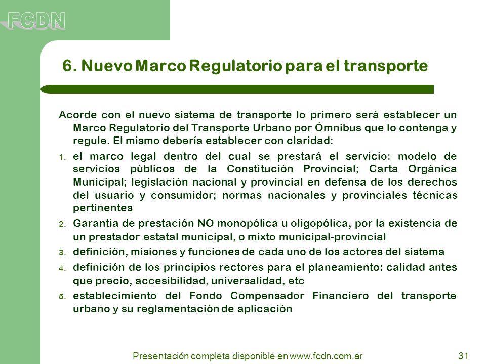 31 Presentación completa disponible en www.fcdn.com.ar 6. Nuevo Marco Regulatorio para el transporte Acorde con el nuevo sistema de transporte lo prim