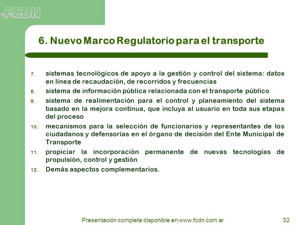 32 Presentación completa disponible en www.fcdn.com.ar 6. Nuevo Marco Regulatorio para el transporte 7. sistemas tecnológicos de apoyo a la gestión y