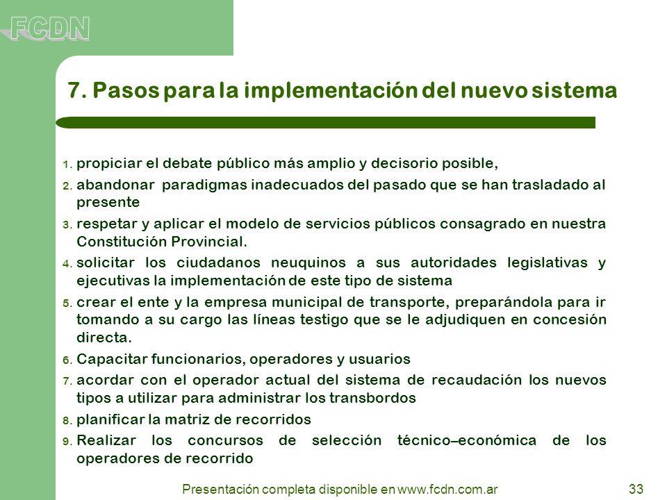 33 Presentación completa disponible en www.fcdn.com.ar 7. Pasos para la implementación del nuevo sistema 1. propiciar el debate público más amplio y d