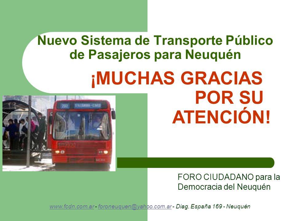 Nuevo Sistema de Transporte Público de Pasajeros para Neuquén FORO CIUDADANO para la Democracia del Neuquén ¡MUCHAS GRACIAS POR SU ATENCIÓN! www.fcdn.