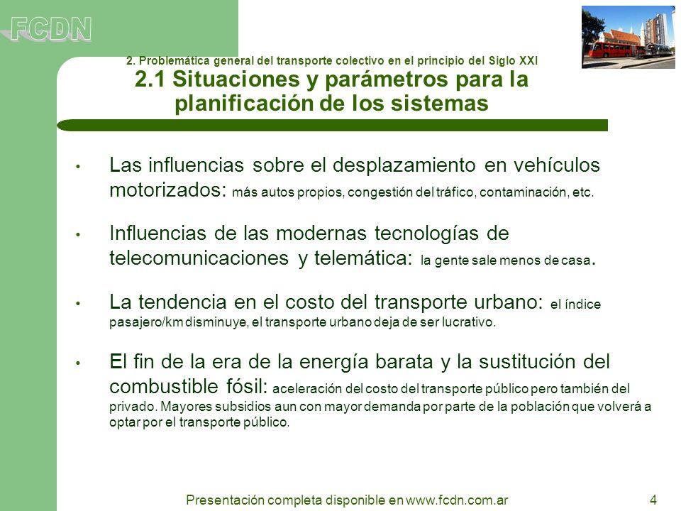 4 Presentación completa disponible en www.fcdn.com.ar 2. Problemática general del transporte colectivo en el principio del Siglo XXI 2.1 Situaciones y