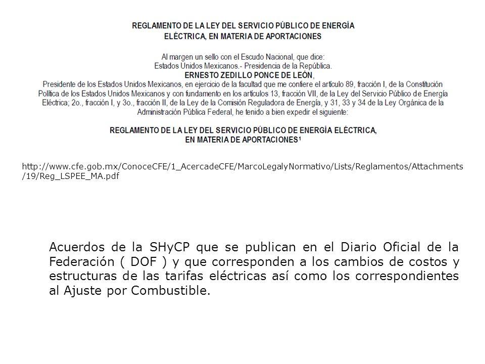 http://www.cfe.gob.mx/ConoceCFE/1_AcercadeCFE/MarcoLegalyNormativo/Lists/Reglamentos/Attachments /19/Reg_LSPEE_MA.pdf Acuerdos de la SHyCP que se publican en el Diario Oficial de la Federación ( DOF ) y que corresponden a los cambios de costos y estructuras de las tarifas eléctricas así como los correspondientes al Ajuste por Combustible.