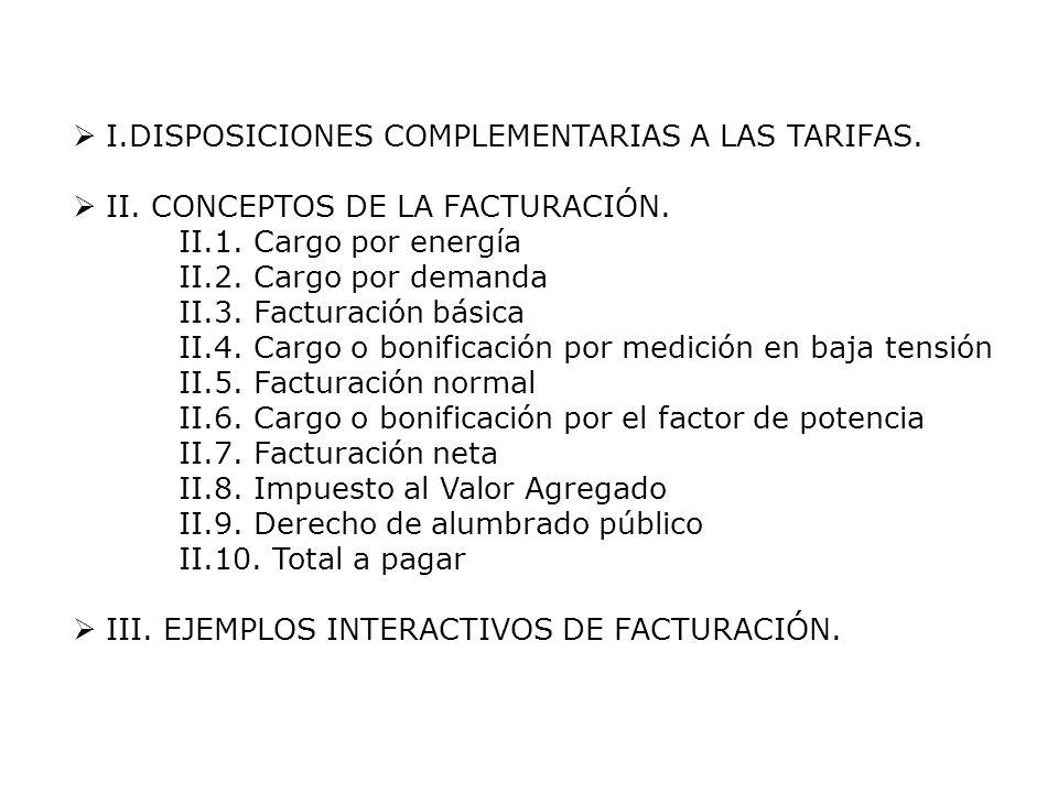 I.DISPOSICIONES COMPLEMENTARIAS A LAS TARIFAS. II. CONCEPTOS DE LA FACTURACIÓN. II.1. Cargo por energía II.2. Cargo por demanda II.3. Facturación bási