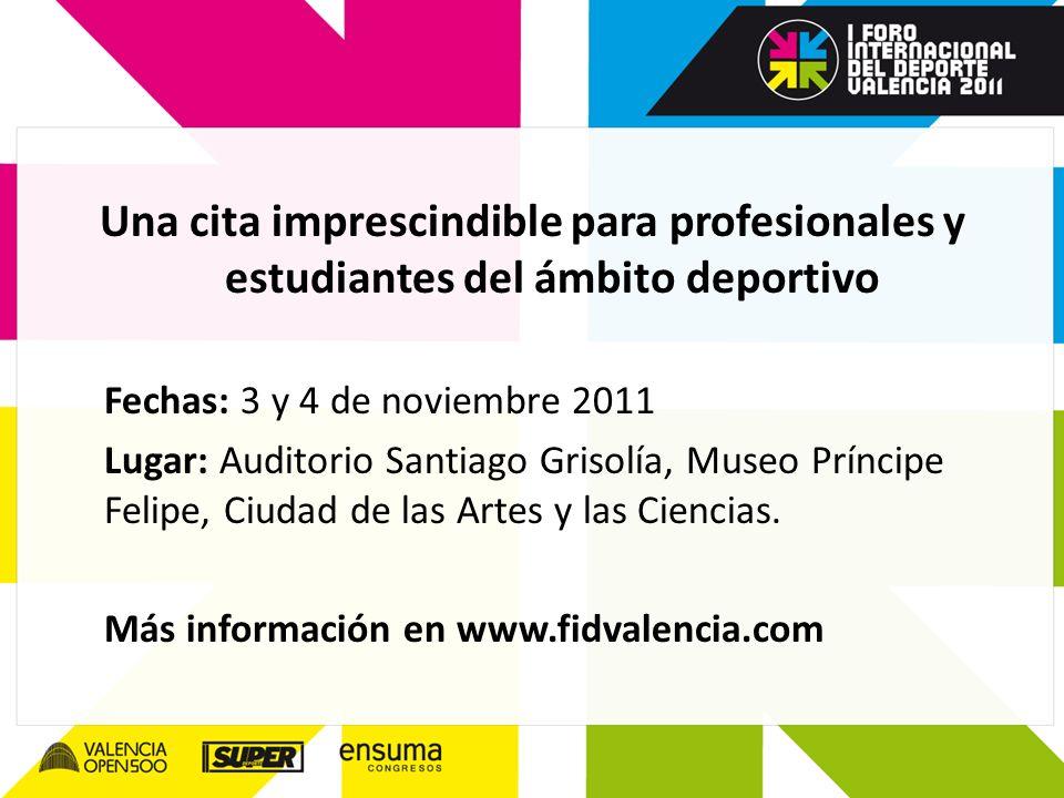 Una cita imprescindible para profesionales y estudiantes del ámbito deportivo Fechas: 3 y 4 de noviembre 2011 Lugar: Auditorio Santiago Grisolía, Muse