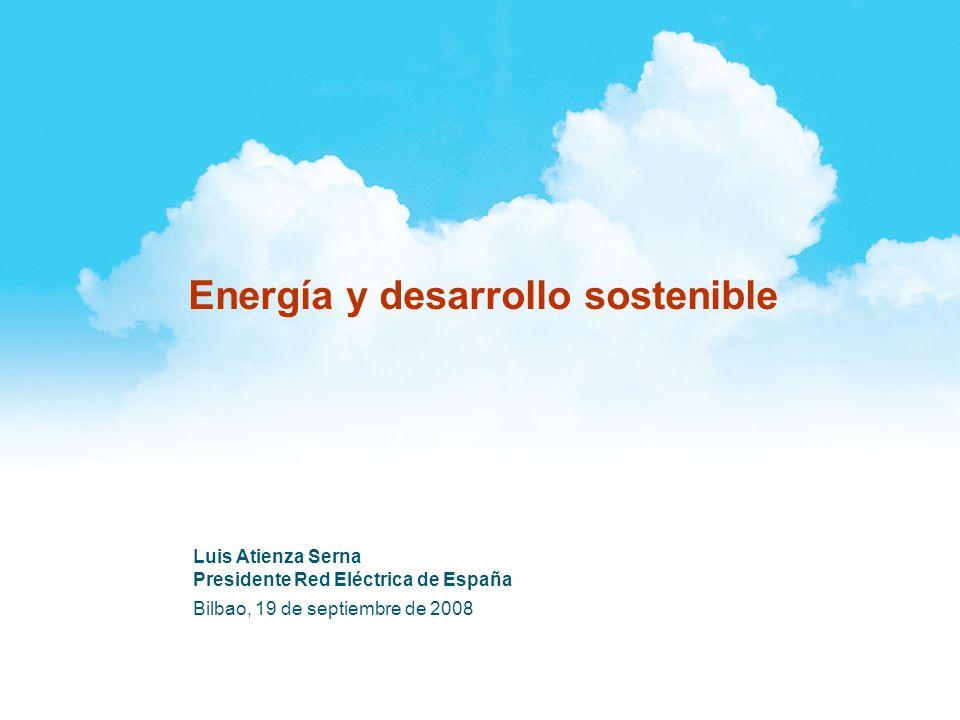 Luis Atienza Serna Presidente Red Eléctrica de España Bilbao, 19 de septiembre de 2008 Energía y desarrollo sostenible