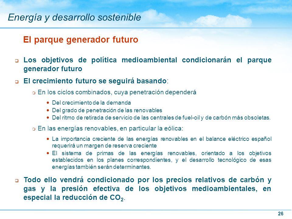 26 Energía y desarrollo sostenible El parque generador futuro q Los objetivos de política medioambiental condicionarán el parque generador futuro q El