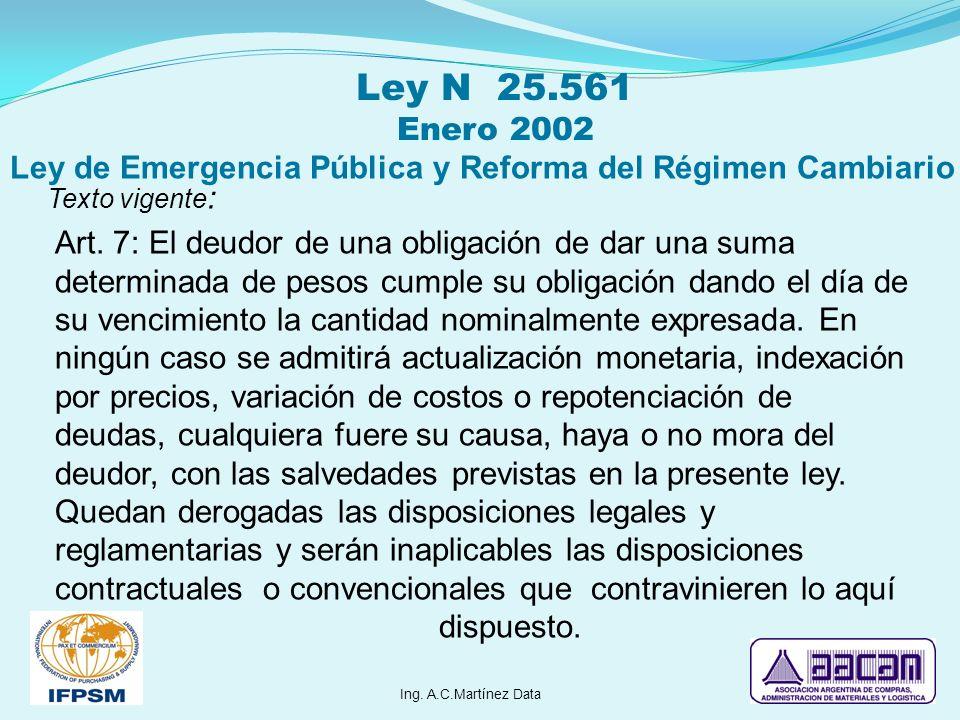 Ley N 25.561 Enero 2002 Ley de Emergencia Pública y Reforma del Régimen Cambiario Texto vigente : Art. 7: El deudor de una obligación de dar una suma