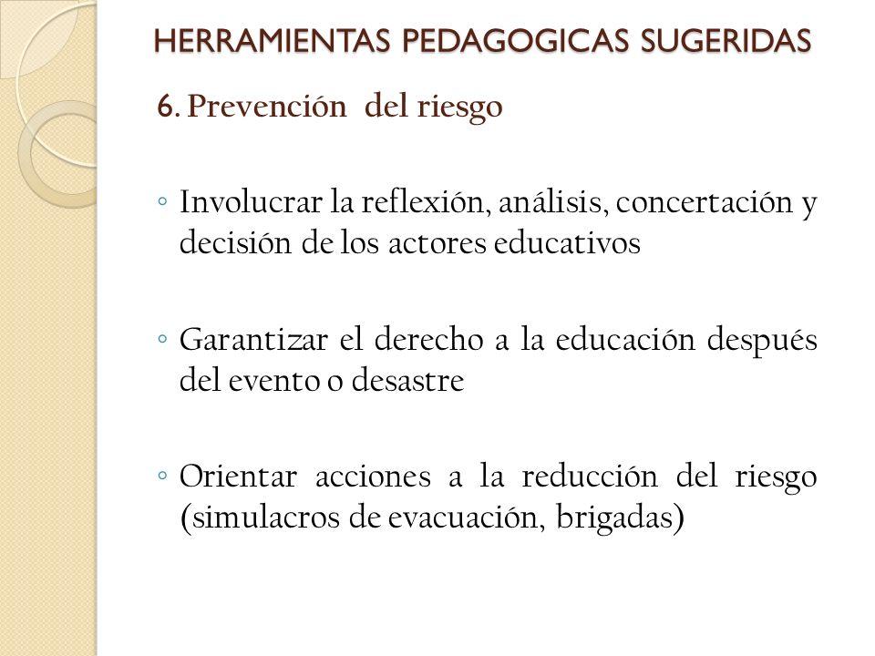 6. Prevención del riesgo Involucrar la reflexión, análisis, concertación y decisión de los actores educativos Garantizar el derecho a la educación des