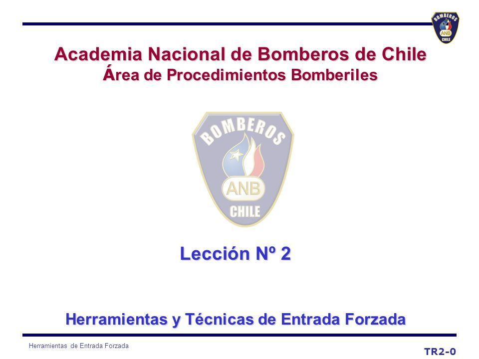 Herramientas de Entrada Forzada Lección Nº 2 Herramientas y Técnicas de Entrada Forzada Academia Nacional de Bomberos de Chile Á rea de Procedimientos