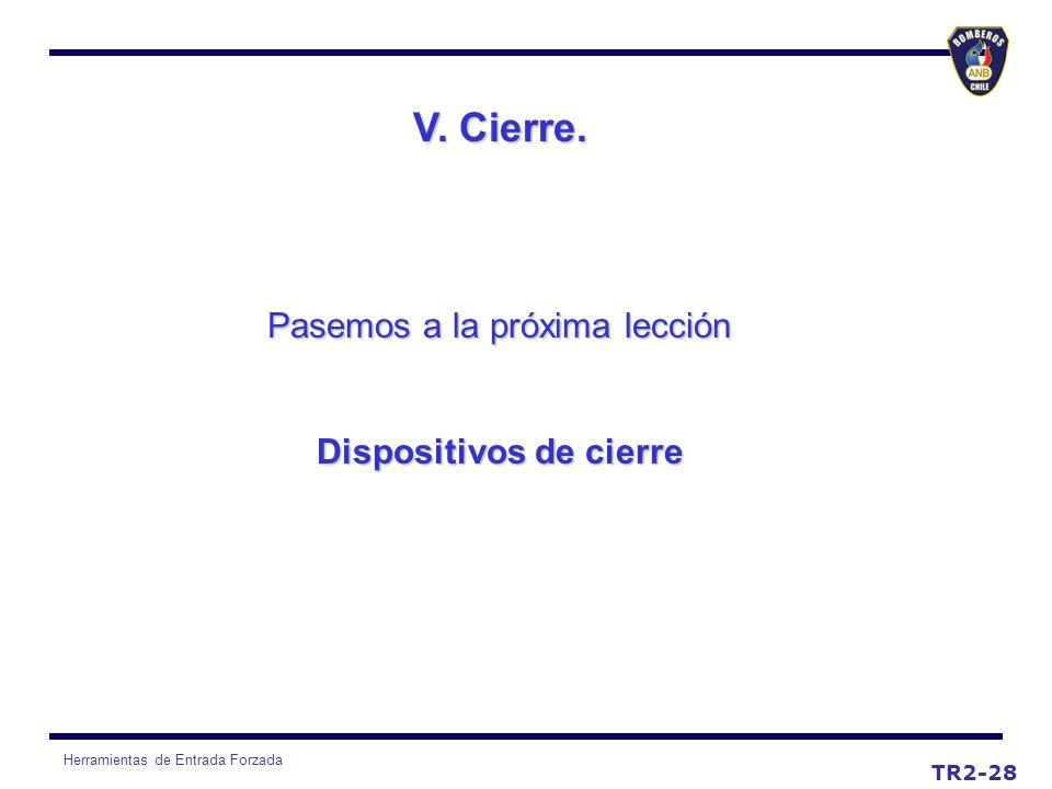 Herramientas de Entrada Forzada Pasemos a la próxima lección Dispositivos de cierre V. Cierre. TR2-28