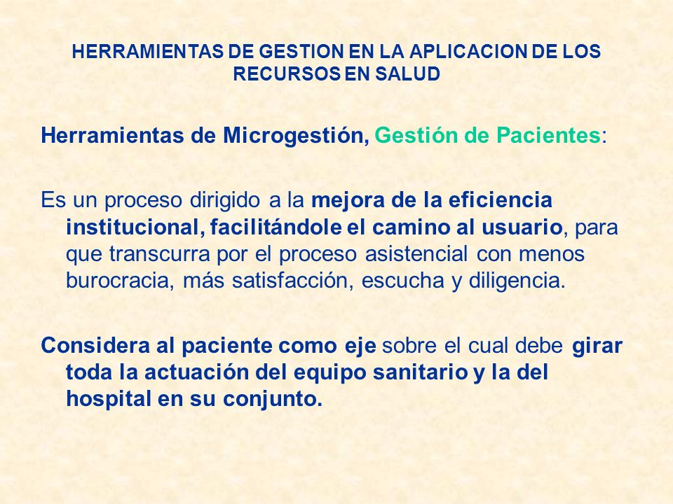 Herramientas de Microgestión, Gestión de Pacientes: Es un proceso dirigido a la mejora de la eficiencia institucional, facilitándole el camino al usua
