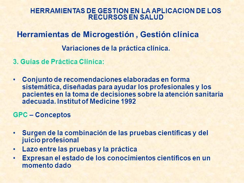 HERRAMIENTAS DE GESTION EN LA APLICACION DE LOS RECURSOS EN SALUD Variaciones de la práctica clínica. 3. Guías de Práctica Clínica: Conjunto de recome