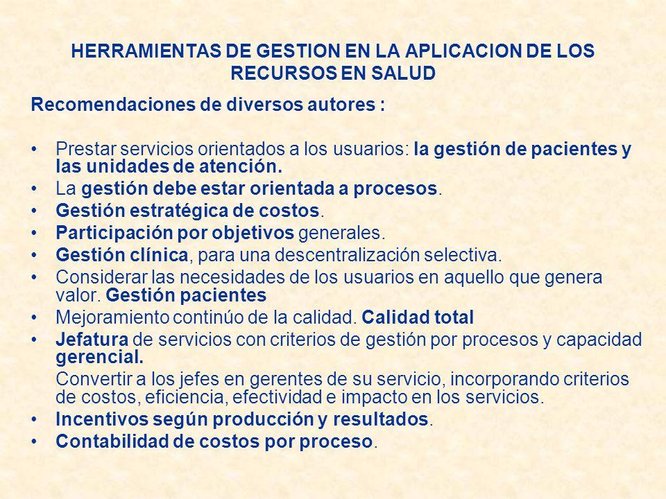 HERRAMIENTAS DE GESTION EN LA APLICACION DE LOS RECURSOS EN SALUD Recomendaciones de diversos autores : Prestar servicios orientados a los usuarios: l