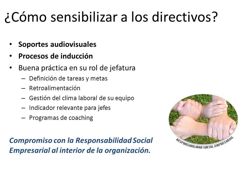 ¿Cómo sensibilizar a los directivos? Soportes audiovisuales Procesos de inducción Buena práctica en su rol de jefatura – Definición de tareas y metas