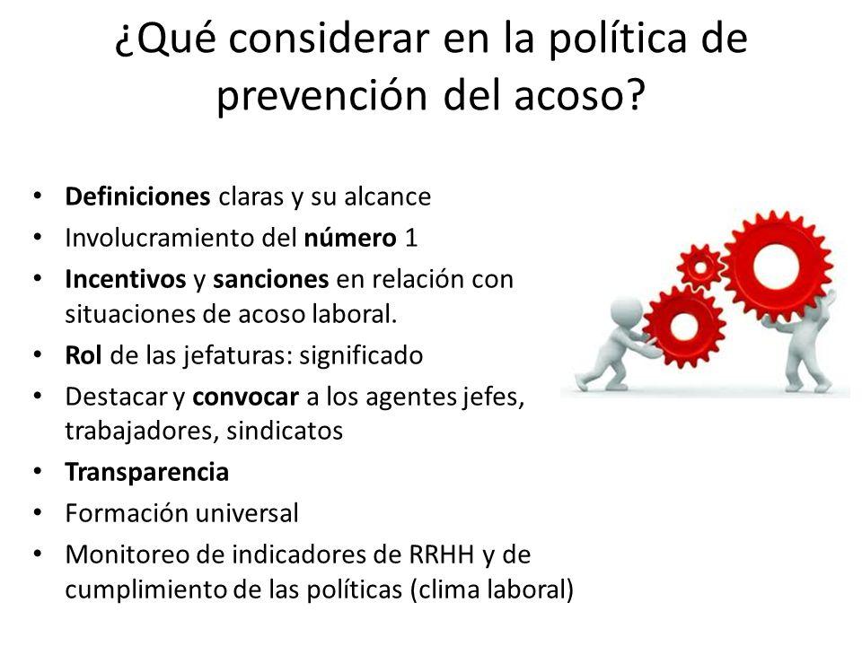 ¿Qué considerar en la política de prevención del acoso? Definiciones claras y su alcance Involucramiento del número 1 Incentivos y sanciones en relaci