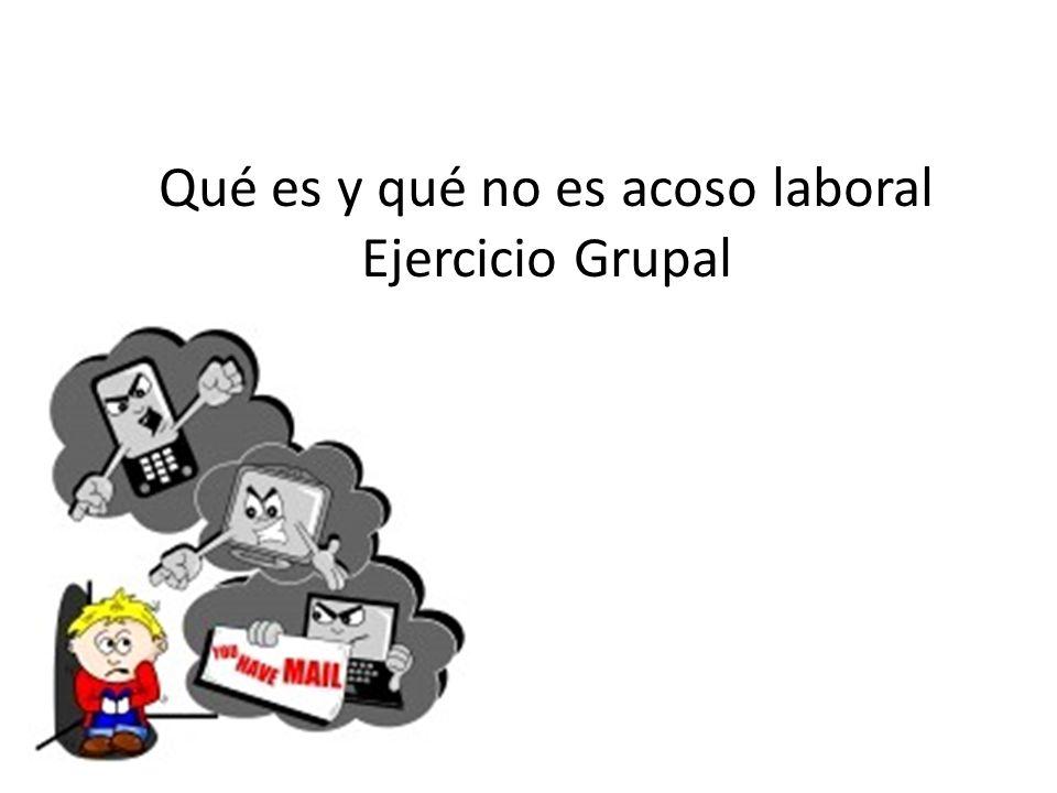Qué es y qué no es acoso laboral Ejercicio Grupal