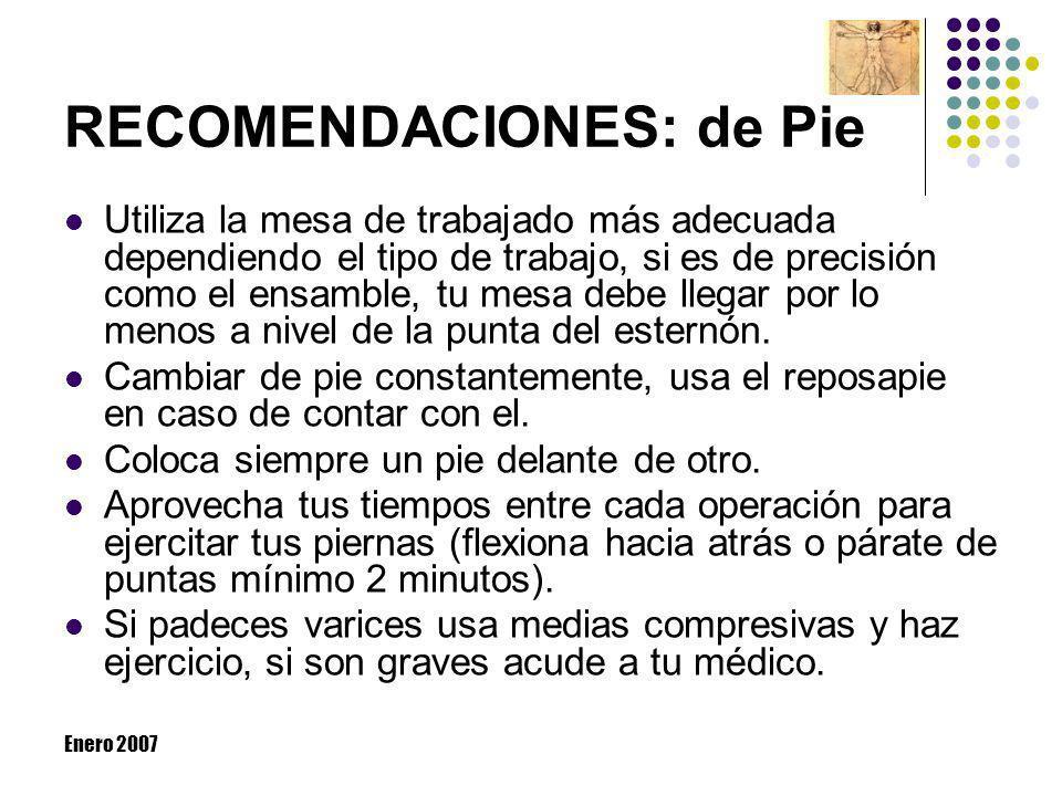 Enero 2007 RECOMENDACIONES: de Pie Utiliza la mesa de trabajado más adecuada dependiendo el tipo de trabajo, si es de precisión como el ensamble, tu m