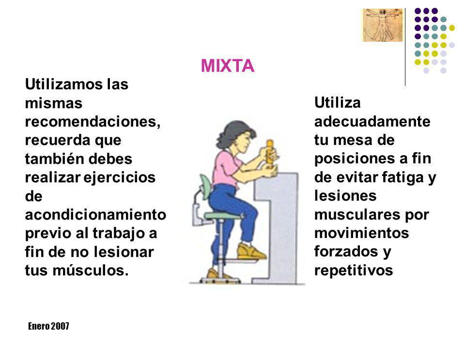 Enero 2007 MIXTA Utilizamos las mismas recomendaciones, recuerda que también debes realizar ejercicios de acondicionamiento previo al trabajo a fin de