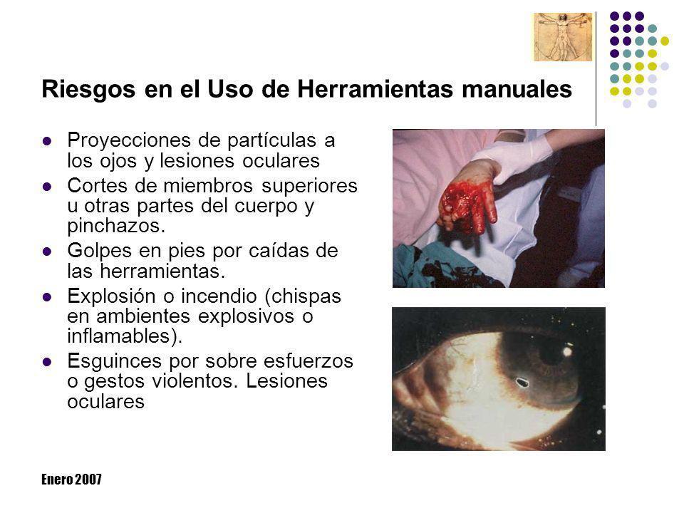 Enero 2007 Riesgos en el Uso de Herramientas manuales Proyecciones de partículas a los ojos y lesiones oculares Cortes de miembros superiores u otras
