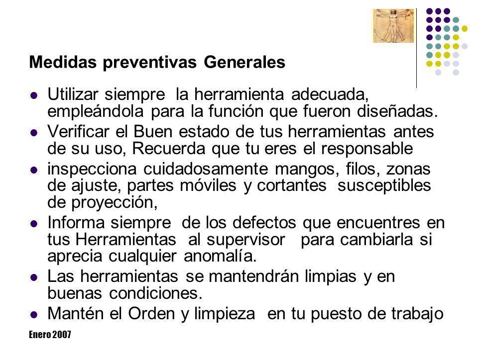 Enero 2007 Medidas preventivas Generales Utilizar siempre la herramienta adecuada, empleándola para la función que fueron diseñadas. Verificar el Buen