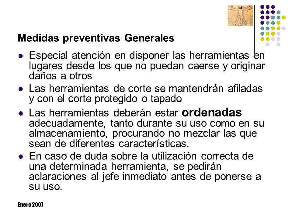 Enero 2007 Medidas preventivas Generales Especial atención en disponer las herramientas en lugares desde los que no puedan caerse y originar daños a o