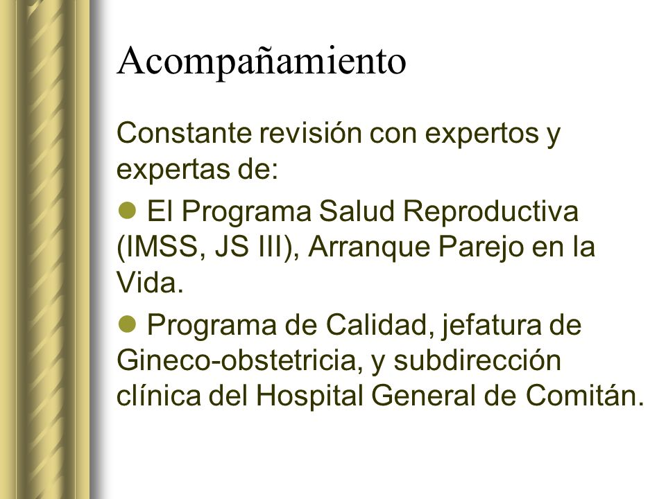 Acompañamiento Constante revisión con expertos y expertas de: El Programa Salud Reproductiva (IMSS, JS III), Arranque Parejo en la Vida. Programa de C