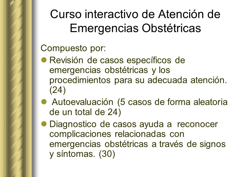 Curso interactivo de Atención de Emergencias Obstétricas Compuesto por: Revisión de casos específicos de emergencias obstétricas y los procedimientos