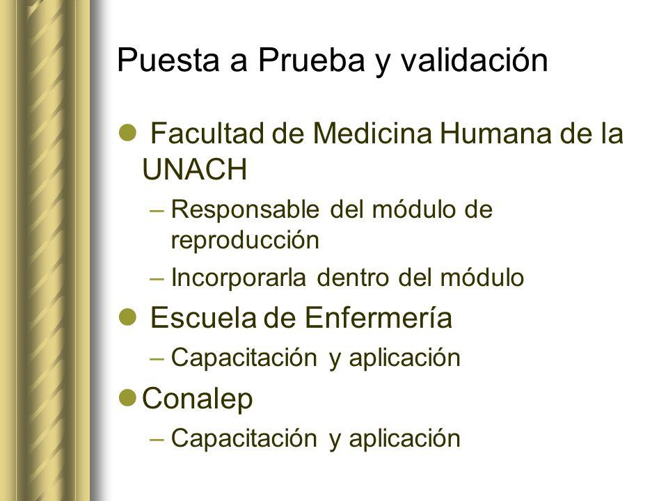 Puesta a Prueba y validación Facultad de Medicina Humana de la UNACH –Responsable del módulo de reproducción –Incorporarla dentro del módulo Escuela d