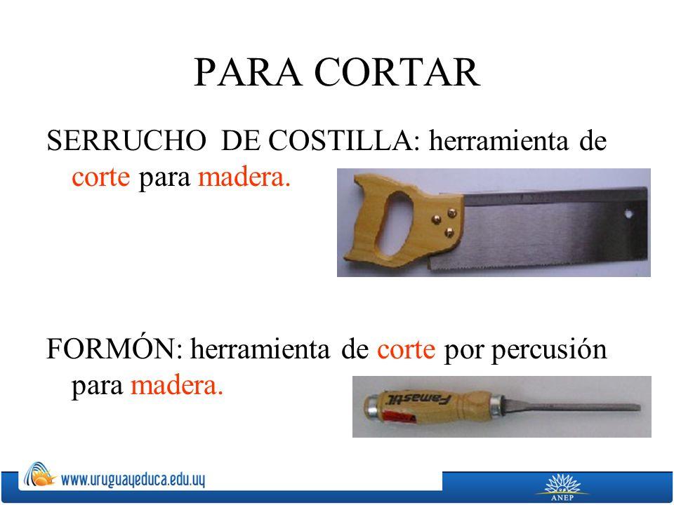 PARA CORTAR SERRUCHO DE COSTILLA: herramienta de corte para madera. FORMÓN: herramienta de corte por percusión para madera.
