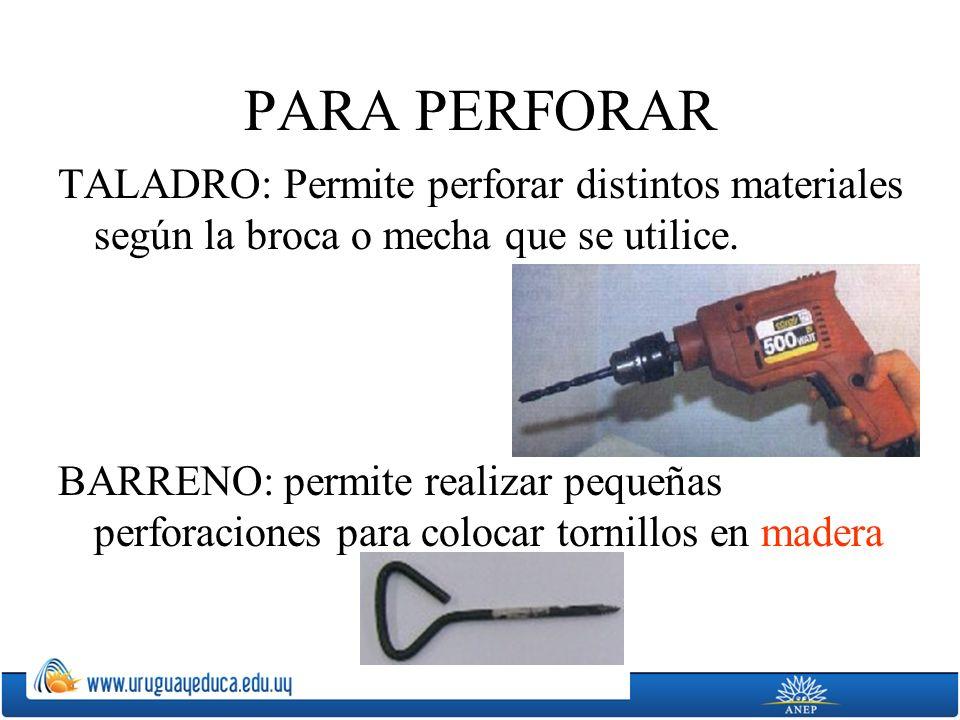 PARA PERFORAR TALADRO: Permite perforar distintos materiales según la broca o mecha que se utilice. BARRENO: permite realizar pequeñas perforaciones p