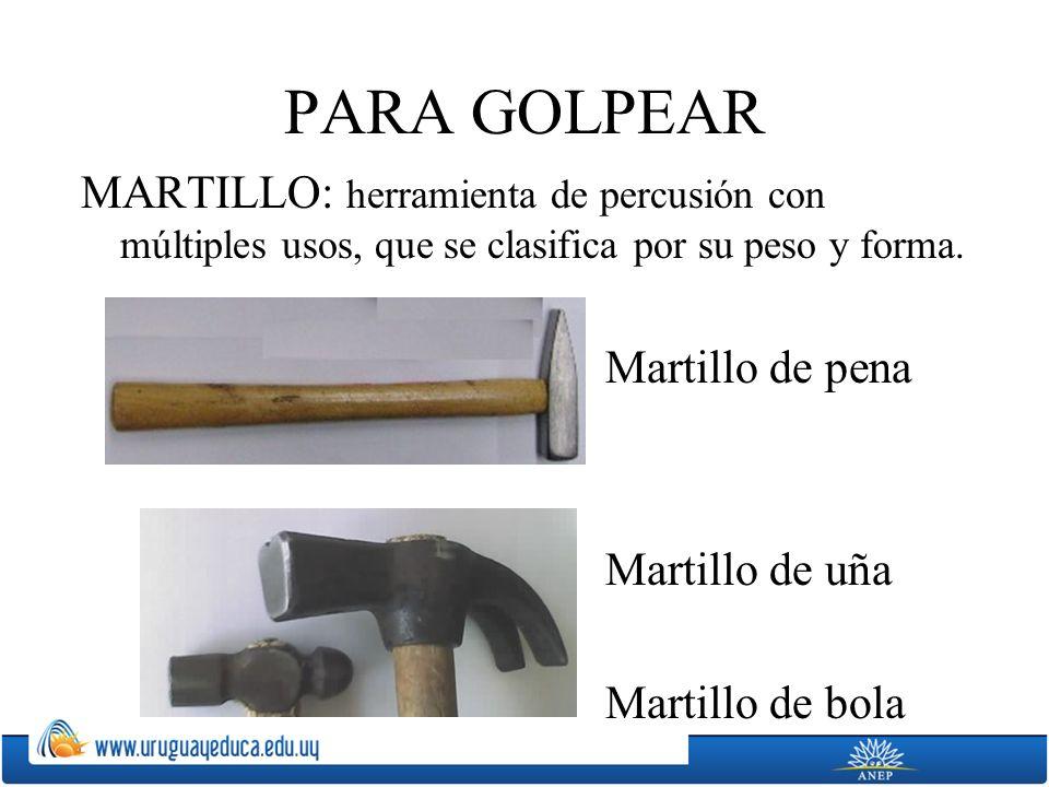 PARA GOLPEAR MARTILLO: herramienta de percusión con múltiples usos, que se clasifica por su peso y forma. Martillo de pena Martillo de uña Martillo de