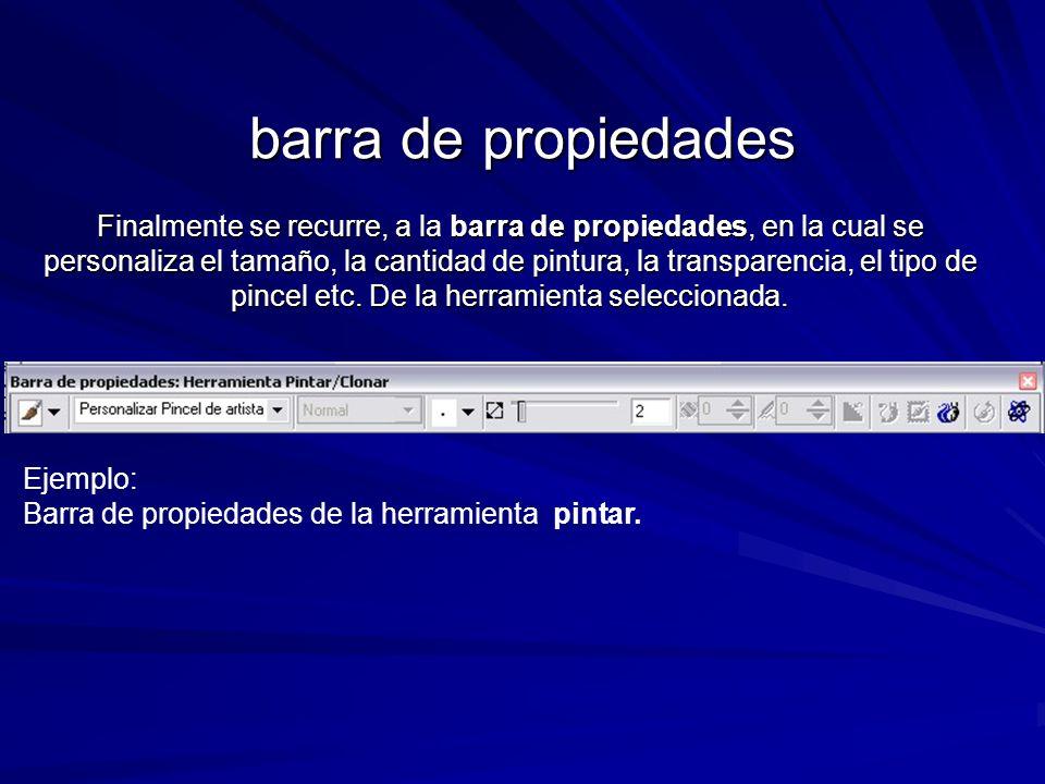 barra de propiedades Ejemplo: Barra de propiedades de la herramienta pintar. Finalmente se recurre, a la barra de propiedades, en la cual se personali
