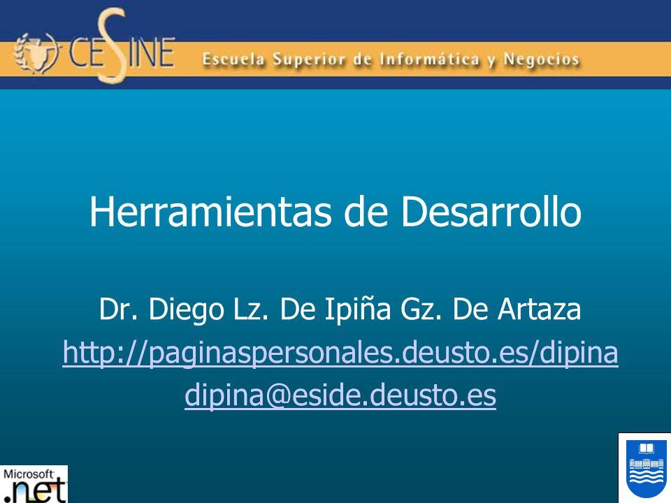 Herramientas de Desarrollo Dr. Diego Lz. De Ipiña Gz. De Artaza http://paginaspersonales.deusto.es/dipina dipina@eside.deusto.es