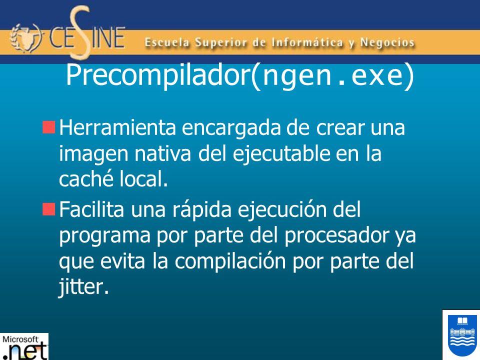 Precompilador( ngen.exe ) Herramienta encargada de crear una imagen nativa del ejecutable en la caché local. Facilita una rápida ejecución del program