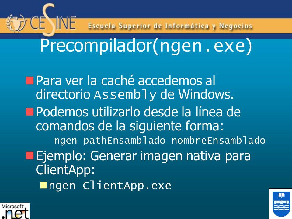 Precompilador( ngen.exe ) Para ver la caché accedemos al directorio Assembly de Windows. Podemos utilizarlo desde la línea de comandos de la siguiente