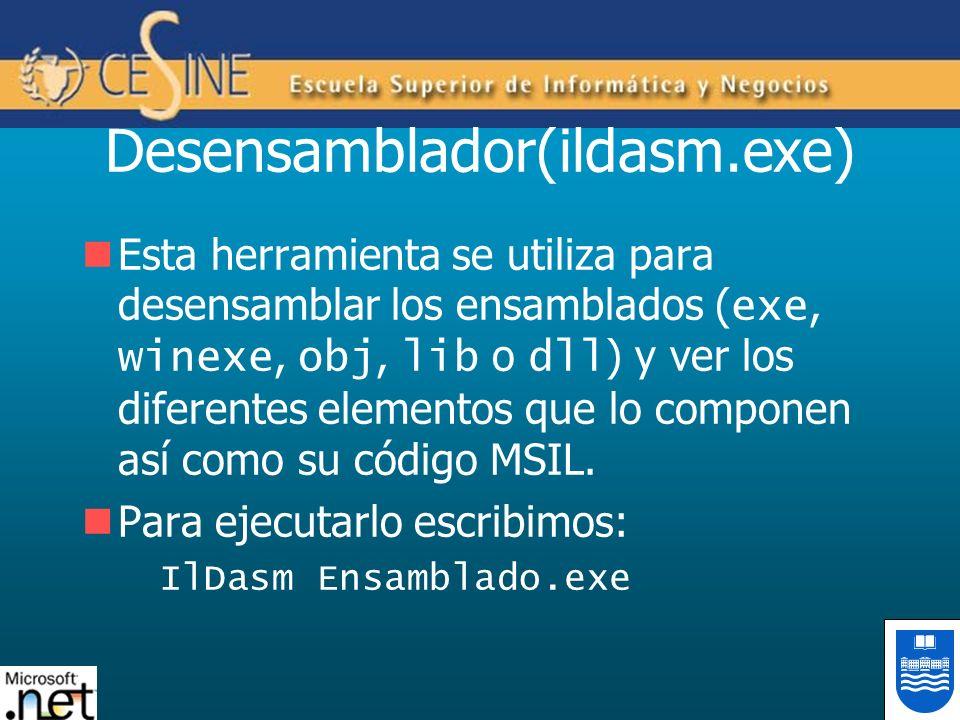 Desensamblador(ildasm.exe) Esta herramienta se utiliza para desensamblar los ensamblados ( exe, winexe, obj, lib o dll ) y ver los diferentes elementos que lo componen así como su código MSIL.