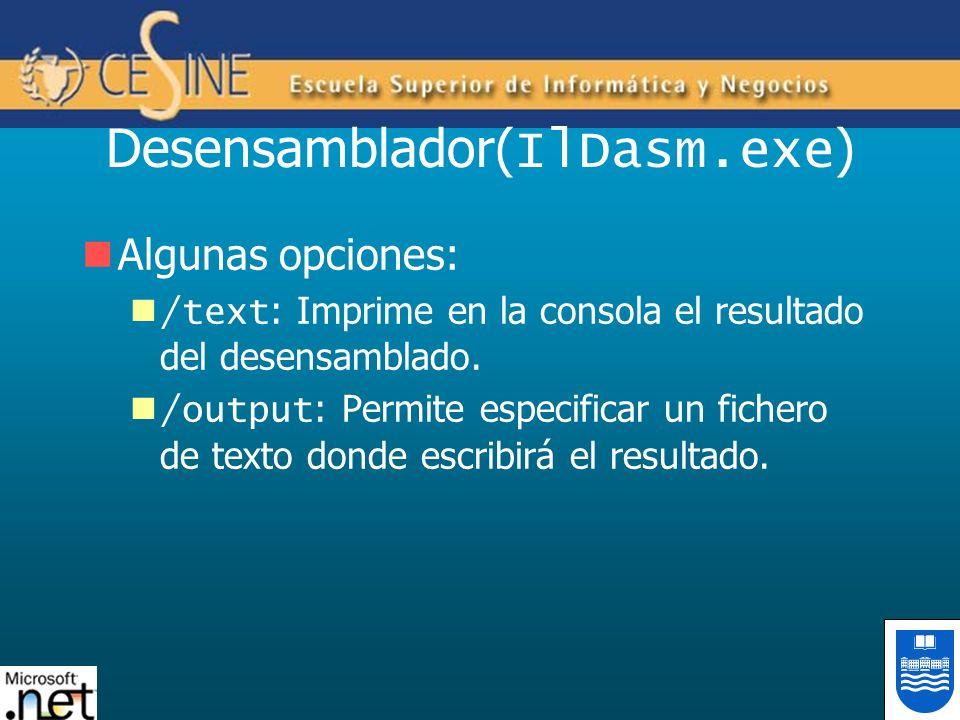 Desensamblador( IlDasm.exe ) Algunas opciones: /text : Imprime en la consola el resultado del desensamblado.