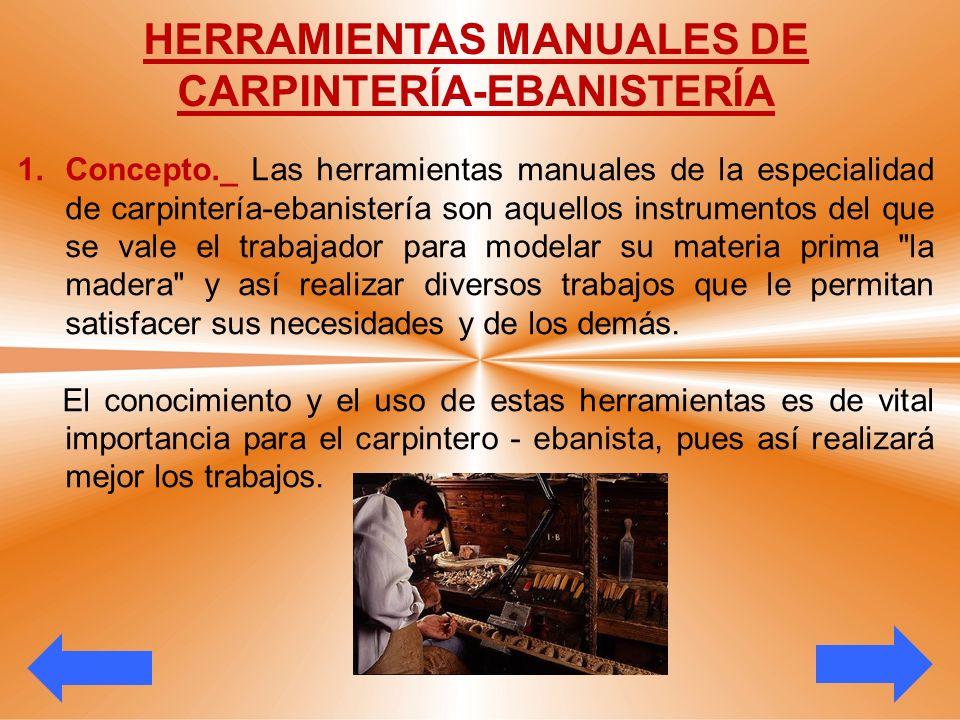 HERRAMIENTAS MANUALES DE CARPINTERÍA-EBANISTERÍA 1.Concepto._ Las herramientas manuales de la especialidad de carpintería-ebanistería son aquellos ins