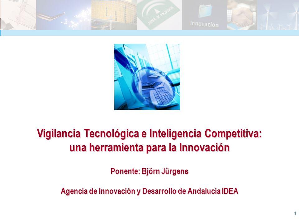 1 Vigilancia Tecnológica e Inteligencia Competitiva: una herramienta para la Innovación Ponente: Björn Jürgens Agencia de Innovación y Desarrollo de A