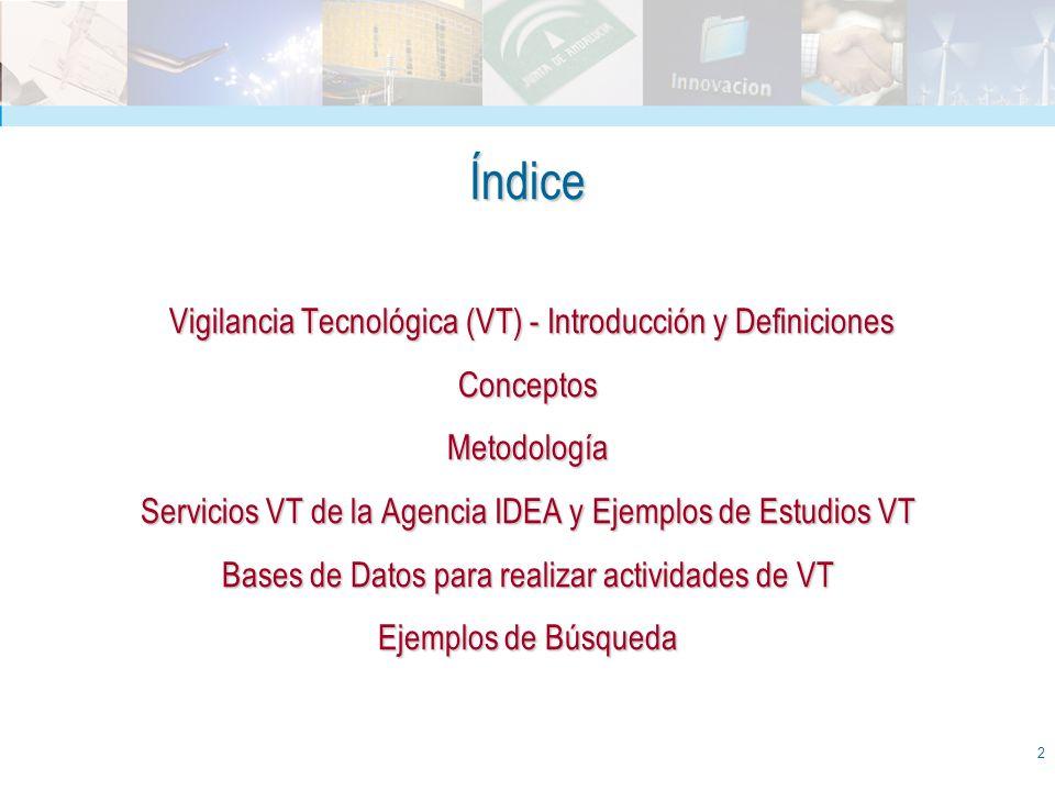 2 Índice Vigilancia Tecnológica (VT) - Introducción y Definiciones Conceptos Metodología Servicios VT de la Agencia IDEA y Ejemplos de Estudios VT Bas