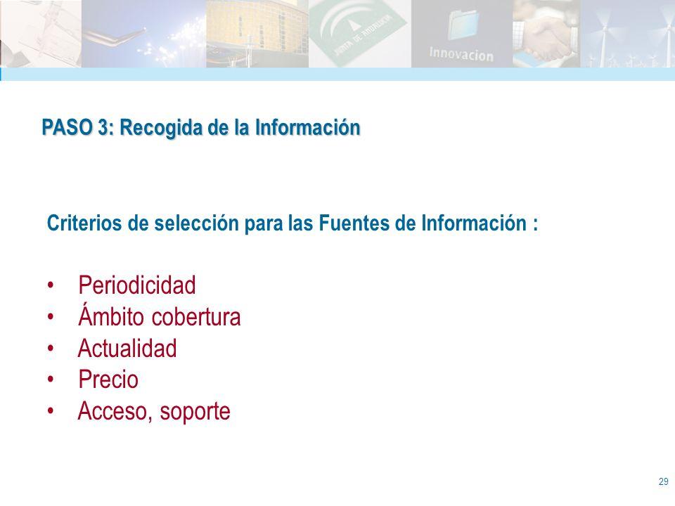 29 PASO 3: Recogida de la Información Criterios de selección para las Fuentes de Información : Periodicidad Ámbito cobertura Actualidad Precio Acceso,