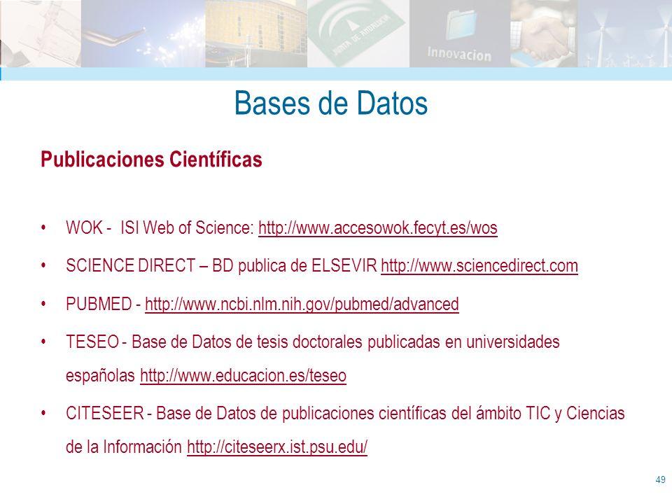 Bases de Datos Publicaciones Científicas WOK - ISI Web of Science: http://www.accesowok.fecyt.es/wos SCIENCE DIRECT – BD publica de ELSEVIR http://www