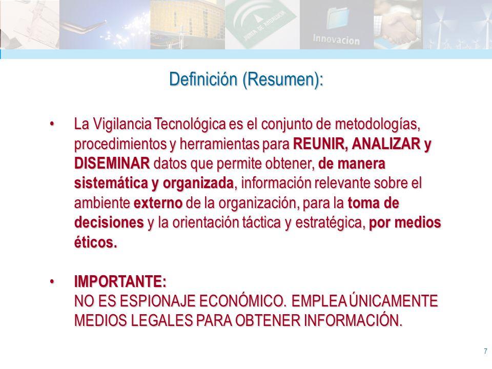 7 La Vigilancia Tecnológica esel conjunto de metodologías, procedimientos y herramientas para REUNIR, ANALIZAR y DISEMINAR datos que permite obtener,