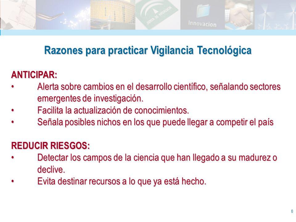 8 Razones para practicar Vigilancia Tecnológica ANTICIPAR: Alerta sobre cambios en el desarrollo científico, señalando sectores emergentes de investig